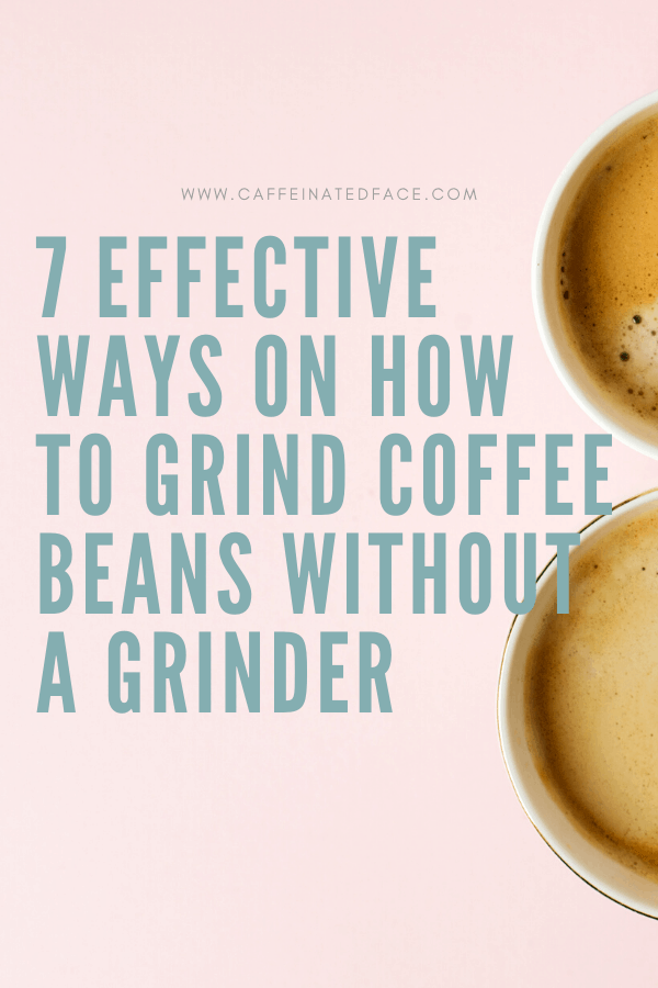 how to grind coffee beans without a grinder (3)