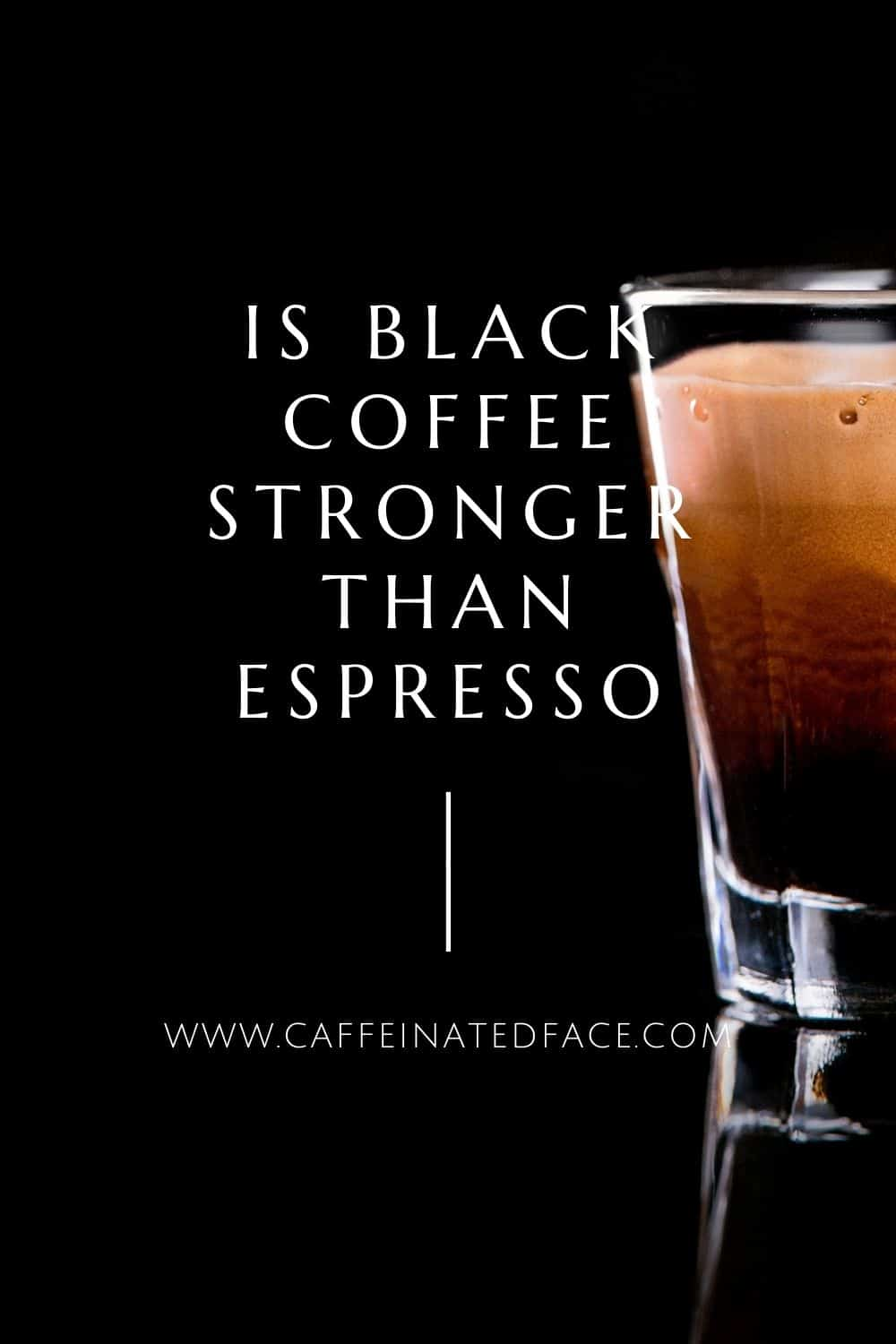 Is Black Coffee Stronger Than Espresso_