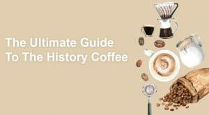 The Ultimate Guide To The History Coffee